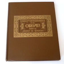 THIRTY OFFERTORIES for the ORGAN, Edited by James H. Rogers, hardcover, ©1914