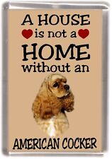 "American Cocker Spaniel Fridge Magnet ""A HOUSE IS NOT A HOME"" by Starprint"