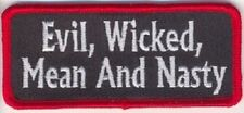 EVIL , WICKED , MEAN AND NASTY EMBROIDERED BIKER  VEST  PATCH