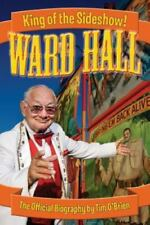 Ward Hall - King of the Sideshow! (Paperback or Softback)