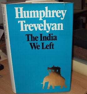 THE INDIA WE LEFT by HUMPHREY TREVELYAN - 1st EDITION HB DJ illustrated