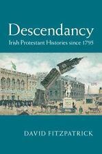 Descendancy: Irish Protestant Histories Since 1795: By David Fitzpatrick