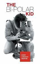 The Bi-Polar Kid by Kody Lincoln Martin (2013, Paperback)