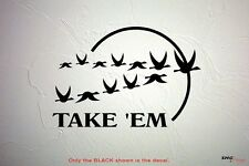 """Goose GEESE """"TAKE EM"""" DECAL for boat, decoy, etc."""