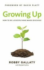 Growing Up: How to Be a Disciple Who Makes Disciples by