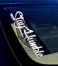 """Stay Humble Windshield- 16"""" Vinyl Decal Sticker Tuner Stance Race Drift Low -SHS"""