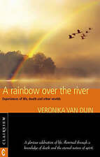 A Rainbow Over the River: Experiences of Life, Death and Other Worlds   NEW