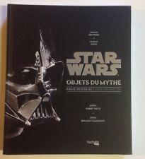 STAR WARS OBJETS DU MYTHE saga révélée par objets cultes GUERRE ETOILES livre