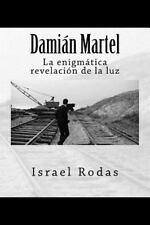 Damián Martel : La Enigmática Revelación de la Luz by Israel Rodas (2015,...