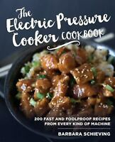 The Electric Pressure Cooker Cookbook: 200 Fast and Foolproof Recipes for Every