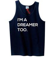 I'm A Dreamer Too Mens Tank Top Political Anti Trump Immigration Tee Z3