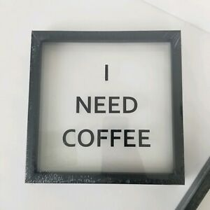 "I Need Coffee Framed Print Wall Art Décor Black Sign on Clear Glass 8""x 8"""