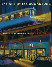 Art of the Bookstore, The: The Bookstore Paintings of Gibbs M Smith by Gibbs Sm