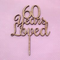 Wooden Years Loved Cake Topper- Your Choice 90,80,70,60, 50 Birthday Annviersary