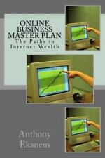 Online Business Master Plan : The Paths to Internet Wealth by Anthony Ekanem...