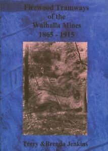 Firewood Tramways of the Walhalla Mines 1865-1915 by T. & B. Jenkins