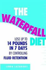 The Waterfall Diet: Lose Up to 14 Pounds in 7 Days By Controlling Fluid Retentio