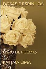 ROSAS e ESPINHOS : LIVRO de POEMAS by Fatima Lima (2015, Paperback, Large Type)