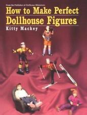 How to Make Perfect Dollhouse Figures by Kitty Mackey and Kalmbach Publishing...