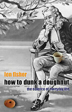 How to Dunk a Doughnut: Using Science in Everyday Life, Fisher, Dr Len | Hardcov
