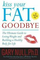 Kiss Your Fat Goodbye :The Ultimate Guide to Losing Weight and Building