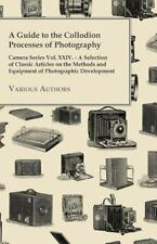 A Guide to the Collodion Processes of Photography - Camera Series Vol. Xxiv....