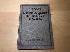 Très Rare Livre Livre Ancien L'ECOLE D'HORLOGERIE DE GENÈVE 1824 / 1924 - French