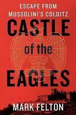 Castle of the Eagles by Mark Felton (2017, Hardcover)