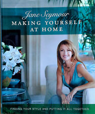 JANE SEYMOUR - MAKING YOURSELF AT HOME- HARDBACK WITH DJ, 1P - INSCRIBED BY JANE