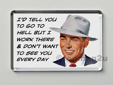Quality Retro Fridge Magnet, I'd Tell You Go To Hell But I work There...! Funny!
