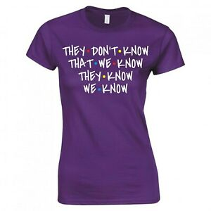 """INSPIRED BY FRIENDS """"THEY DON'T KNOW THAT WE KNOW"""" SKINNY FIT T-SHIRT"""