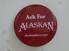 BEER BUTTON ~ ALASKAN BREWERY ~ Ask for Alaskan! ~ Juneau, ALASKA Since 1986