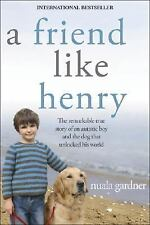 A Friend Like Henry: The Remarkable True Story of an Autistic Boy and the Dog