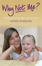 Why Not Me?: The Battle for My Life and My Baby by Mandy Mcmillan