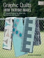 GRAPHIC QUILTS FROM EVERYDAY IMAGES- HEATHER SCRIMSHER (PAPERBACK) NEW