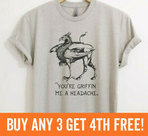 You're Griffin Me a Headache T-shirt Funny Graphic Pun Sarcastic Unisex XS-XXL