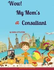 Wow! My Mom's A Consultant: For Boys (Terebinth Kids Early Learners Series) (Vol