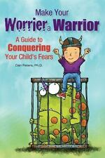 Make Your Worrier a Warrior: A Guide to Conquering Your Child's Fears (Paperback