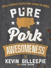 Pure Pork Awesomeness: Totally Cookable Recipes from Around the World: By Gil...