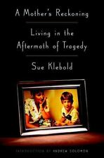 A Mother's Reckoning Living in the Aftermath of Tragedy by Sue Klebold