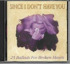SINCE I DON'T HAVE YOU: 25 Ballads For Broken Hearts (CD)