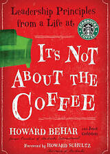 NEW It's Not about the Coffee: Leadership Lessons from a Life at Starbucks