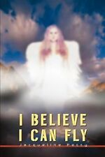 I Believe I Can Fly by Jackie Petty (2007, Paperback)