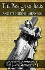 The Passion of Jesus and Its Hidden Meaning: A Scriptural Commentary on the Pass
