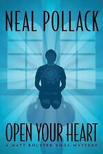 A Matt Bolster Yoga Mystery: Open Your Heart 2 by Neal Pollack (2013, Paperback)