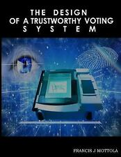 The Design of a Trustworthy Voting System by Francis Mottola (2017, Paperback)