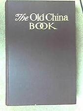 The old china book: Including Staffordshire, Wedgwood, lustre, and other English