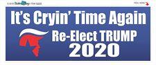 IT'S CRYIN' TIME AGAIN - RE-ELECT TRUMP 2020  POLITICAL BUMPER STICKER #9205