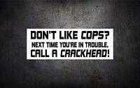 Don't like cops call a crackhead 7'' vinyl car sticker decal buy 1 get 1 free