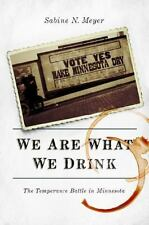 We Are What We Drink : The Temperance Battle in Minnesota by Sabine N. Meyer (20